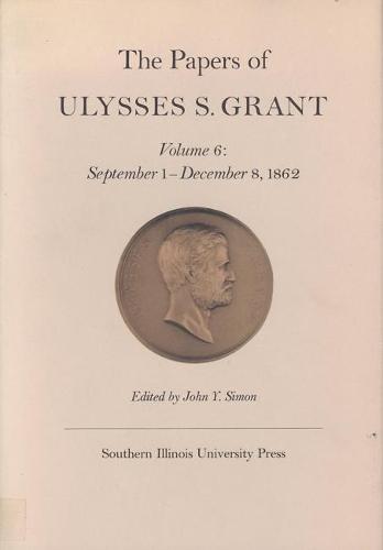 The Papers of Ulysses S. Grant, Volume 6: September 1- December 8, 1962 (Hardback)