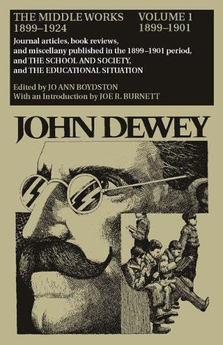 The The Collected Works of John Dewey: The Collected Works of John Dewey v. 1; 1899-1901, Journal Articles, Book Reviews, and Miscellany Published in the 1899-1901 Period, and the School and Society, and the Educational Situation 1899-1901, Journal Articles, Book Reviews, and Miscellany Published in the 1899-1901 Period, and the School and Society, and the Educational Situation Volume 1 (Hardback)
