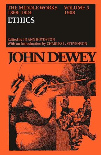 The Middle Works of John Dewey, Volume 5, 1899-1924: Ethics, 1908 (Hardback)