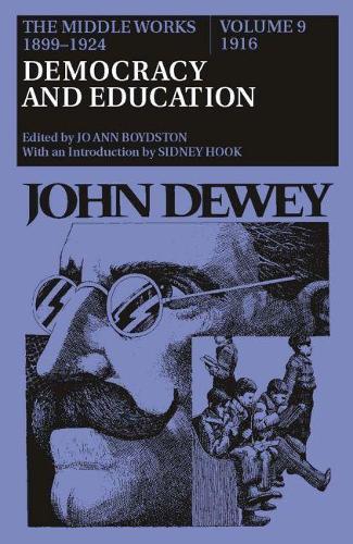 The Middle Works of John Dewey, Volume 9, 1899-1924: Democracy and Education, 1916 (Hardback)