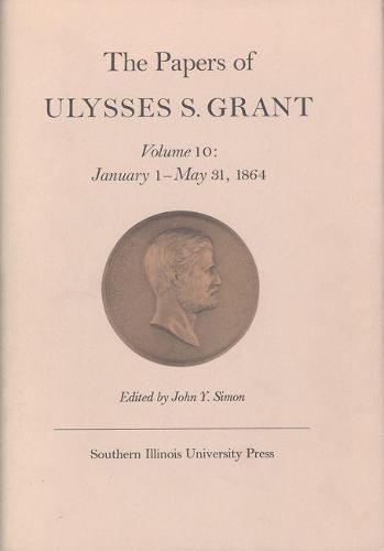The Papers of Ulysses S. Grant, Volume 10: January 1 - May 31, 1864 (Hardback)