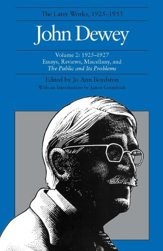The The Collected Works of John Dewey: The Collected Works of John Dewey v. 2; 1925-1927, Essays, Reviews, Miscellany, and the Public and Its Problems 1925-1927, Essays, Reviews, Miscellany, and the Public and Its Problems Volume 2 (Hardback)
