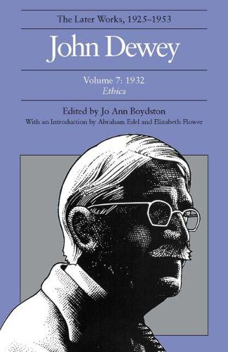 The The Collected Works of John Dewey: The Collected Works of John Dewey v. 7; 1932, Ethics 1932, Ethics Volume 7 (Hardback)
