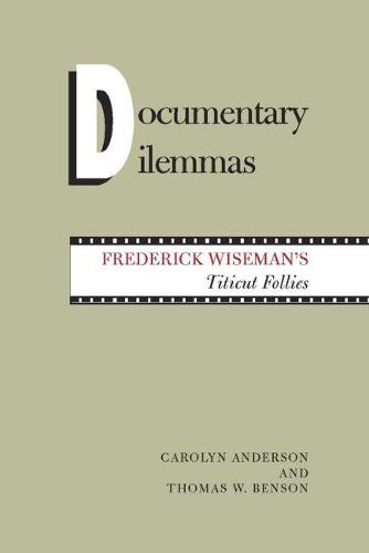Documentary Dilemmas: Frederick Wiseman's Titicut Follies (Paperback)