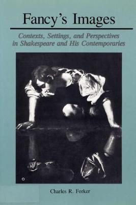 Fancy's Images: Contexts, Settings, and Perspectives in Shakespeare and His Contemporaries (Hardback)