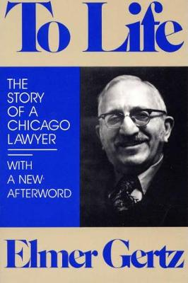 To Life: The Story of a Chicago Lawyer (Paperback)
