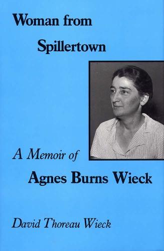 Woman from Spillertown: A Memoir of Agnes Burns Wieck (Hardback)