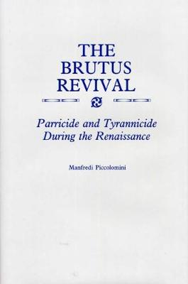 The Brutus Revival: Parricide and Tyrannicide During the Renaissance (Hardback)
