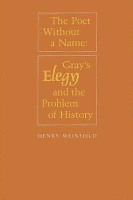 The Poet Without a Name: Gray's Elegy and the Problem of History (Hardback)