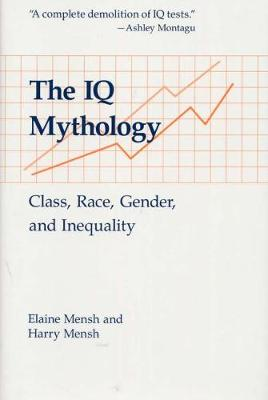 The IQ Mythology: Class, Race, Gender, and Inequality (Hardback)