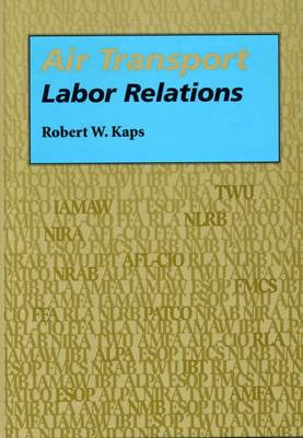 Air Transport Labor Relations - Southern Illinois University Press Series in Aviation Management (Hardback)
