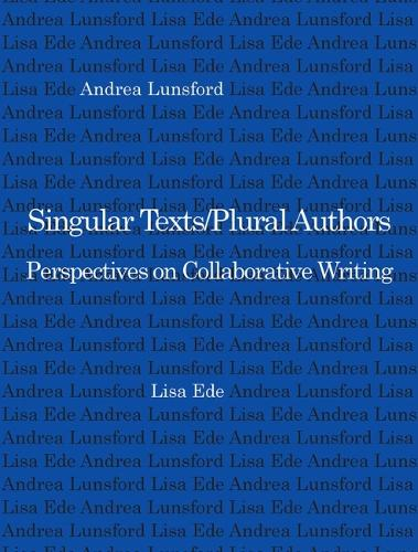 Singular Texts/Plural Authors: Perspectives on Collaborative Writing (Paperback)