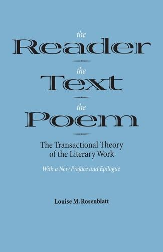 The Reader, the Text, the Poem: The Transactional Theory of the Literary Work (Paperback)