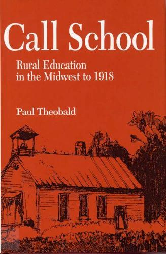 Call School: Rural Education in the Midwest to 1918 (Hardback)