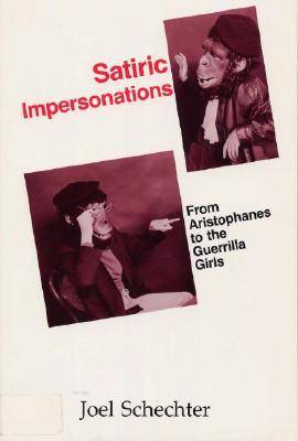 Satiric Impersonations: From Aristophanes to the Guerrilla Girls (Paperback)