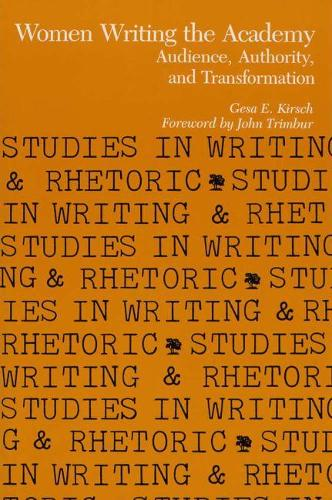 Women Writing the Academy: Audience, Authority, and Transformation - Studies in Writing and Rhetoric (Paperback)