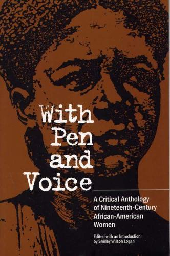 With Pen and Voice: A Critical Anthology of Nineteenth-Century African-American Women (Paperback)