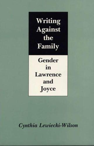 Writing against the Family: Gender in Lawrence and Joyce (Hardback)