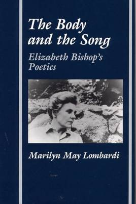 The Body and the Song: Elizabeth Bishop's Poetics - Ad feminam (Paperback)
