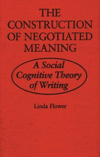 The Construction of Negotiated Meaning: A Social Cognitive Theory of Writing (Paperback)