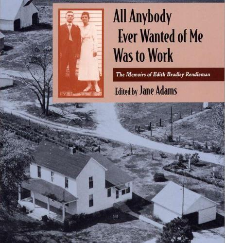 All Anybody Ever Wanted of ME Was to Work: The Memoirs of Edith Bradley Rendleman (Hardback)