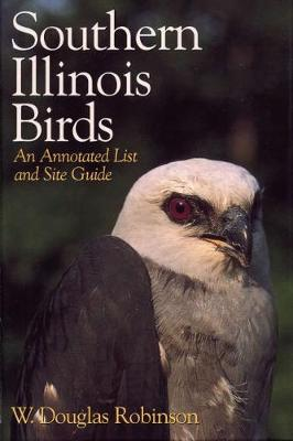 Southern Illinois Birds: An Annotated List and Site Guide (Hardback)