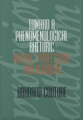 Toward a Phenomenological Rhetoric: Writing, Profession and Altruism (Hardback)