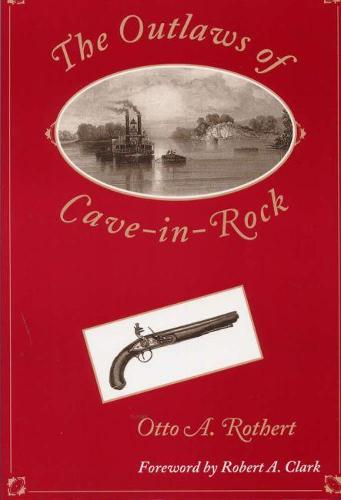 The Outlaws of Cave-in-Rock: Historical Accounts of the Famous Highwaymen and River Pirates Who Operated i the Pioneer Days upon the Ohio and Mississippi Rivers and over the Natchez Trace - Shawnee classics (Paperback)
