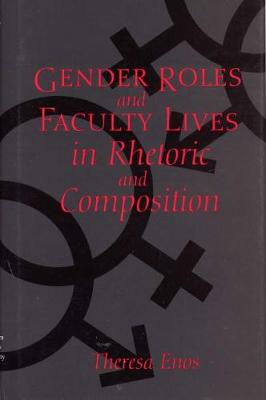 Gender Roles and Faculty Lives in Rhetoric and Composition (Hardback)