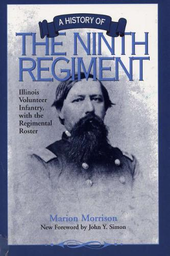 A History of the Ninth Regiment Illinois Volunteer Infantry, with the Regimental Roster (Paperback)