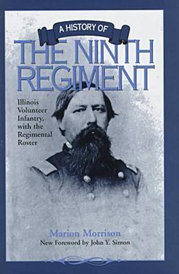 A History of the Ninth Regiment Illinois Volunteer Infantry, with the Regimental Roster (Hardback)