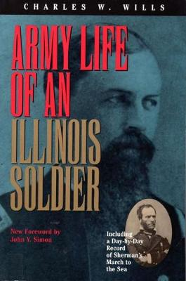 Army Life of an Illinois Soldier: Including a Day by Day Record of Sherman's March to the Sea (Paperback)