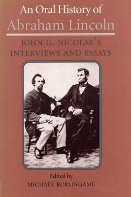 An Oral History of Abraham Lincoln: John G. Nicolay's Interviews and Essays (Hardback)