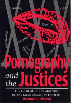 Pornography and the Justices: The Supreme Court and the Intractable Obscenity Problem (Hardback)