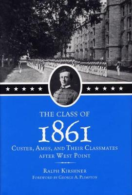 The Class of 1861: Custer, Ames and Their Classmates After West Point (Hardback)