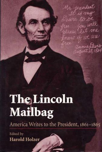 The Lincoln Mailbag: America Writes to the President, 1861-65 (Hardback)