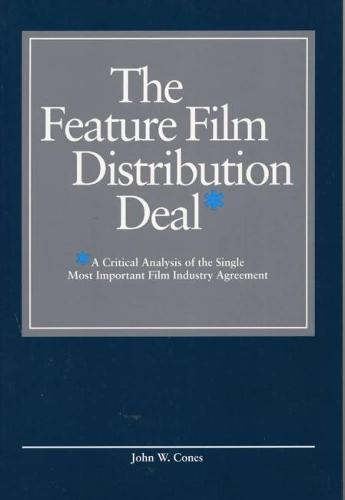 The Feature Film Distribution Deal: A Critical Analysis of the Single Most Important Film Industry Agreement (Paperback)