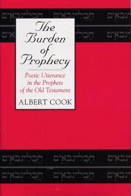 The Burden of Prophecy: Poetic Utterance in the Prophets of the Old Testament (Hardback)