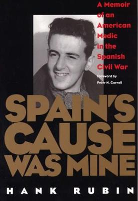 Spain's Cause Was Mine: A Memoir of an American Medic in the Spanish Civil War (Hardback)