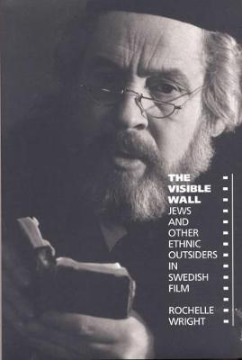 The Visible Wall: Jews and Other Ethnic Outsiders in Swedish Film (Hardback)