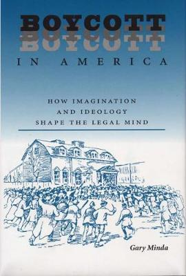 Boycott in America: How Imagination and Ideology Shape the Legal Mind (Hardback)