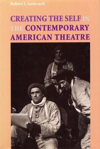 Creating the Self in the Contemporary American Theatre (Hardback)