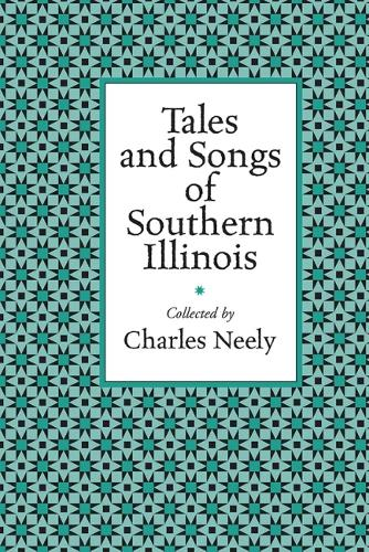 Tales and Songs of Southern Illinois - Shawnee Classics (Paperback)