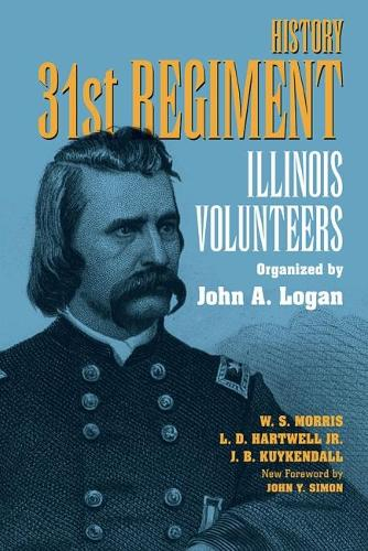 History 31st Regiment Volunteers Organised by John A. Logan (Paperback)