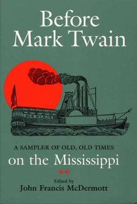 Before Mark Twain: Sampler of Old, Old Times on the Mississippi (Paperback)
