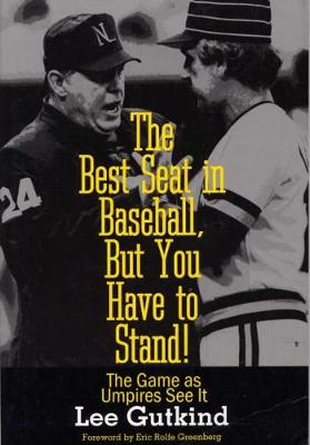 The Best Seat in Baseball, But You Have to Stand!: The Game as the Umpires See it - Writing Baseball (Paperback)