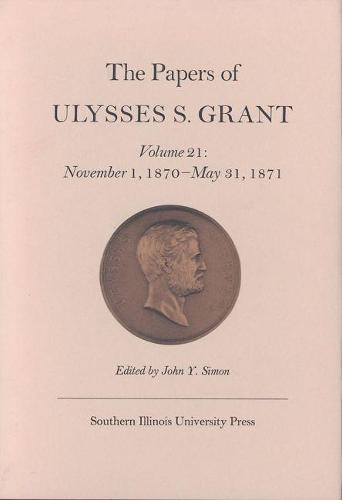 The Papers of Ulysses S. Grant, Volume 21: November 1, 1870 - May 31, 1871 (Hardback)