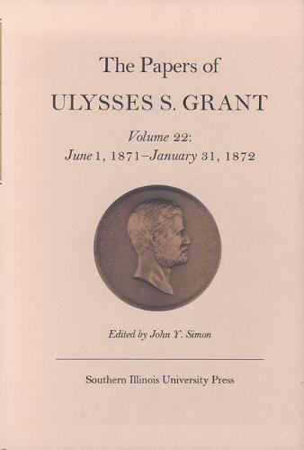 The Papers of Ulysses S. Grant, Volume 22: June 1, 1871 - January 31, 1872 (Hardback)