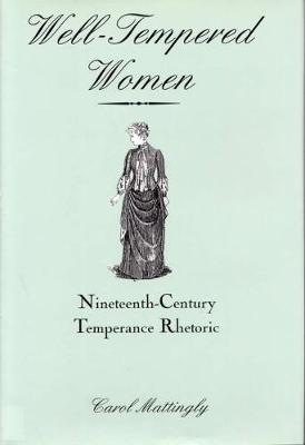 Well-Tempered Women: Nineteenth-Century Temperance Rhetoric (Hardback)