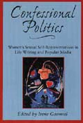 Confessional Politics: Women's Sexual Self-representations in Life Writing and Popular Media (Hardback)